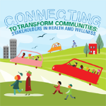 Connecting to Transform Communities Stakeholders in Health and Wellness
